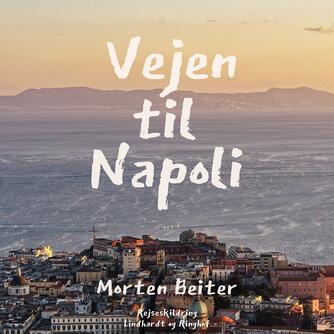 Morten Beiter: Vejen til Napoli : en reportagebog fra Italien