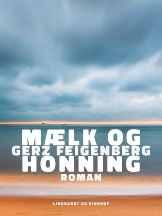 Gerz Feigenberg: Mælk og honning : roman
