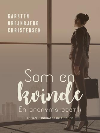 Karsten Brejnbjerg Christensen: Som en kvinde : en anonyms poetik : roman