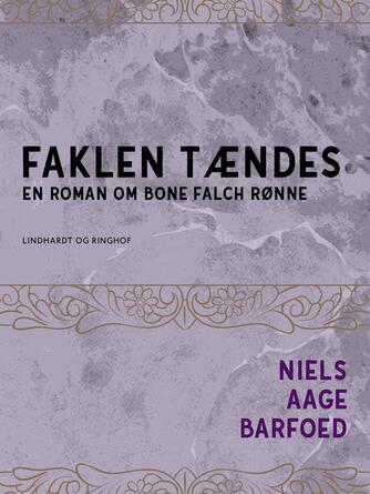 Niels Aage Barfoed: Faklen tændes : en Roman om Bone Falch Rønne