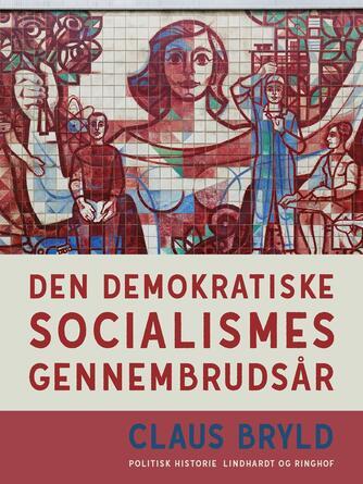 Claus Bryld: Den demokratiske socialismes gennembrudsår : studier i udformningen af arbejderbevægelsens politiske idelogi i Danmark 1884-1916 på den nationale og internationale baggrund