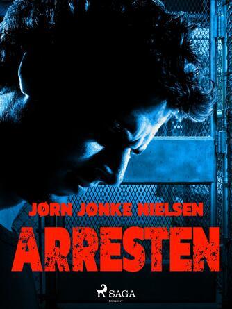Jørn Nielsen (f. 1960): Arresten : roman