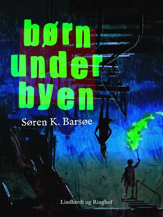 Søren K. Barsøe: Børn under byen