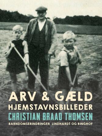Chr. Braad Thomsen: Arv & gæld : hjemstavnsbilleder