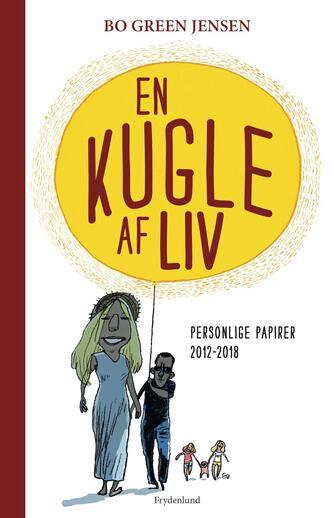 Bo Green Jensen: En kugle af liv : personlige papirer 2012-2018