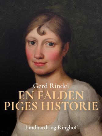 Gerd Rindel: En falden piges historie : om C.W. Eckersberg og hans første kone