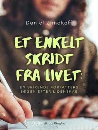 Daniel Zimakoff: Et enkelt skridt fra livet : en spirende forfatters søgen efter lidenskab