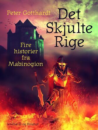 Peter Gotthardt: Det skjulte rige : fire historier fra Mabinogion