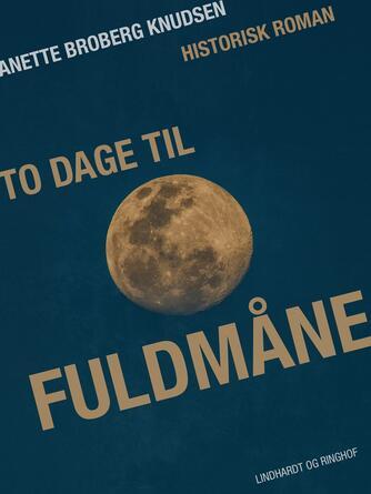Anette Broberg Knudsen: To dage til fuldmåne