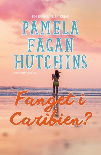Pamela Fagan Hutchins: Fanget i Caribien? : en romantisk krimi