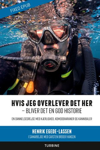 Henrik Egede-Lassen, Carsten Broder Hansen: Hvis jeg overlever det her - bliver det en god historie : en dannelsesrejse med kærlighed, komodovaraner og kannibaler