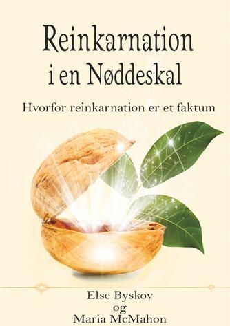 Else Byskov, Maria McMahon: Reinkarnation i en nøddeskal : hvorfor reinkarnation er et faktum