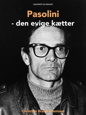 Chr. Braad Thomsen: Pasolini : den evige kætter : en monografi