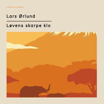 Lars Ørlund: Løvens skarpe klo : en afrikansk dagbog (Ved Lars Ørlund)