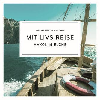Hakon Mielche: Mit livs rejse