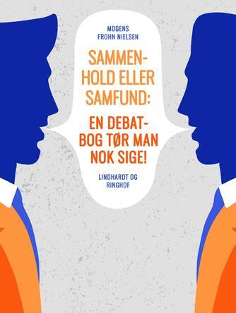 Mogens Frohn Nielsen: Sammenhold eller samfund : en debatbog - tør man nok sige!