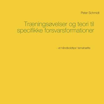Peter Schmidt (f. 1964): Træningsøvelser og teori til specifikke forsvarsformationer