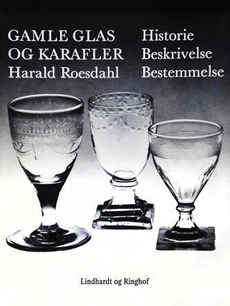 Harald Roesdahl: Gamle glas og karafler : historie, beskrivelse, bestemmelse