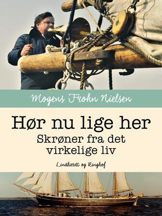 Mogens Frohn Nielsen: Hør nu lige her : skrøner fra det virkelige liv