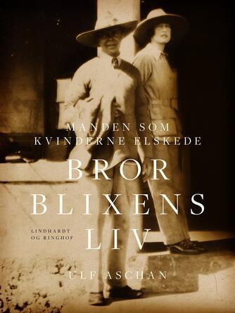 Ulf Aschan: Manden som kvinderne elskede : Bror Blixens liv