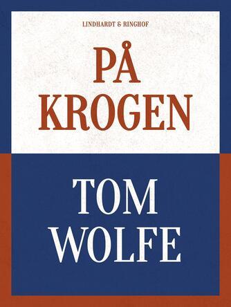Tom Wolfe (f. 1931-03-02): På krogen