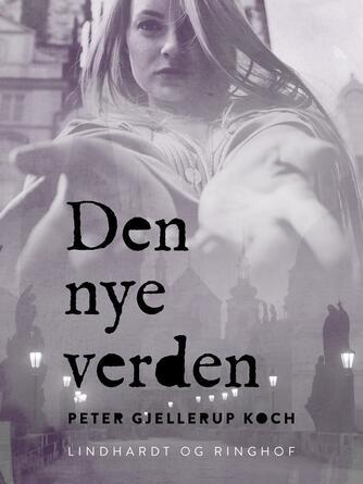 Peter Gjellerup Koch: Den nye verden : roman