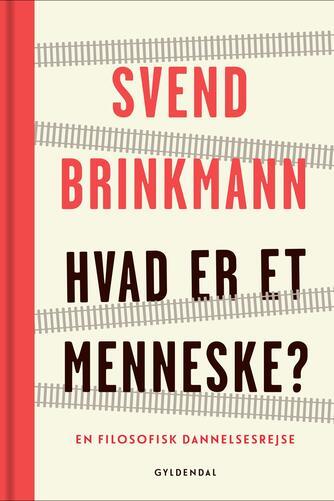Svend Brinkmann: Hvad er et menneske? : en filosofisk dannelsesrejse
