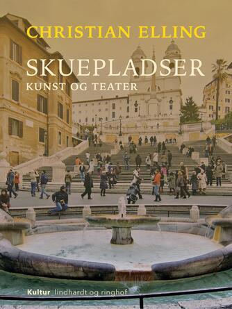 Christian Elling: Skuepladser : kunst og teater