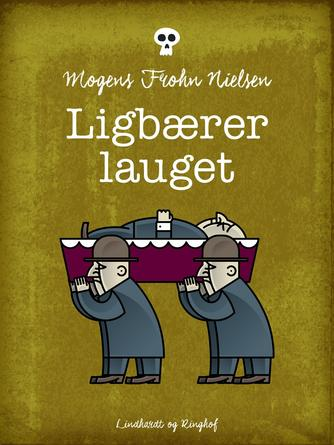 Mogens Frohn Nielsen: Ligbærer lauget : roman