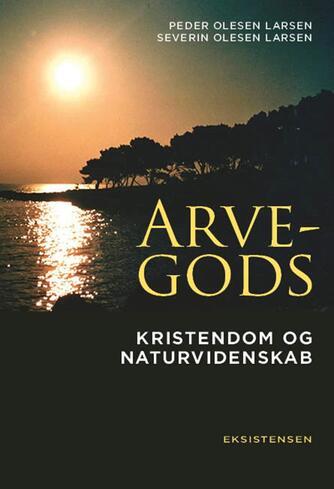 Peder Olesen Larsen, Severin Olesen Larsen: Arvegods : kristendom og naturvidenskab