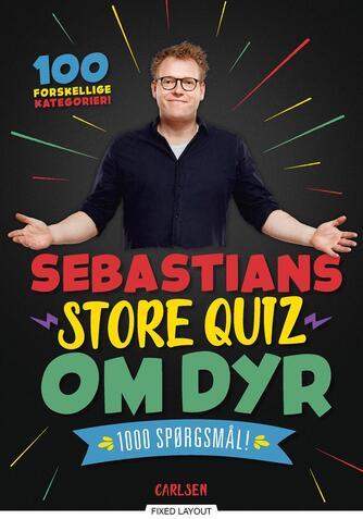 Sebastian Klein: Sebastians store quiz om dyr : 1000 spørgsmål! : 100 forskellige kategorier!