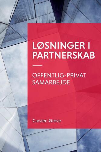 Carsten Greve: Løsninger i partnerskab : offentlig-privat samarbejde