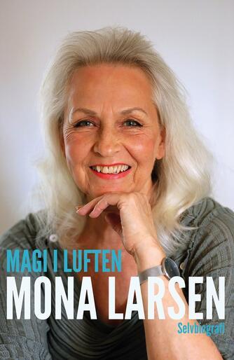Mona Larsen (f. 1948): Magi i luften : selvbiografi