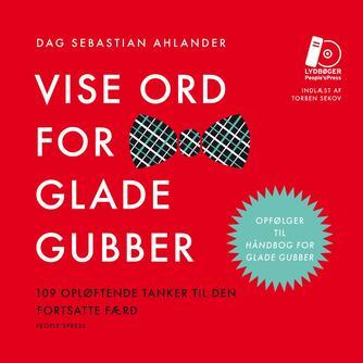 Dag Sebastian Ahlander: Vise ord for glade gubber : 109 opløftende tanker til den fortsatte færd