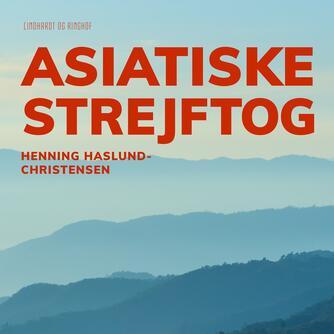 Henning Haslund-Christensen: Asiatiske strejftog