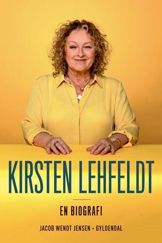 Jacob Wendt Jensen: Kirsten Lehfeldt : en biografi