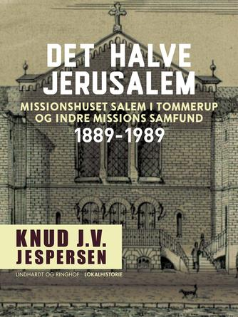 Knud J. V. Jespersen (f. 1942): Det halve Jerusalem : missionshuset Salem i Tommerup og Indre Missions Samfund 1889-1989