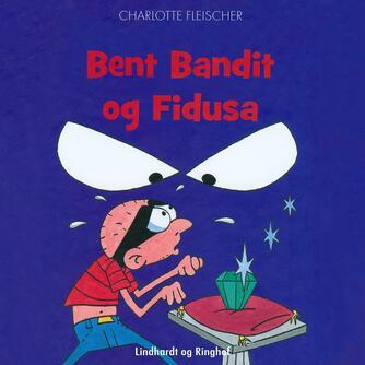 Charlotte Fleischer: Bent Bandit og Fidusa