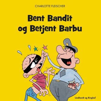 Charlotte Fleischer: Bent Bandit og Betjent Barbu