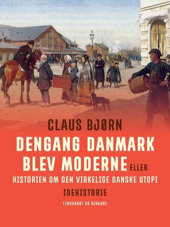 Claus Bjørn (f. 1944): Dengang Danmark blev moderne