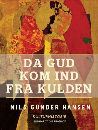 Nils Gunder Hansen: Da Gud kom ind fra kulden : om genkristningen i kulturen