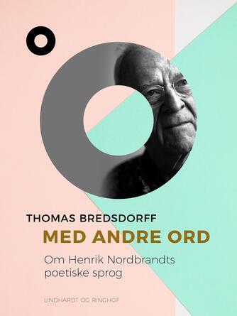 Thomas Bredsdorff: Med andre ord : om Henrik Nordbrandts poetiske sprog