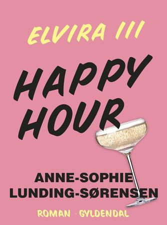 Anne-Sophie Lunding-Sørensen: Happy hour : roman