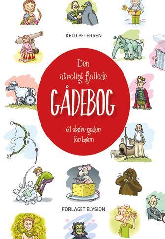 Keld Petersen (f. 1955): Den utroligt fjollede gådebog : 61 skøre gåder for børn