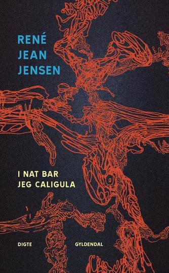 René Jean Jensen: I nat bar jeg Caligula : digte