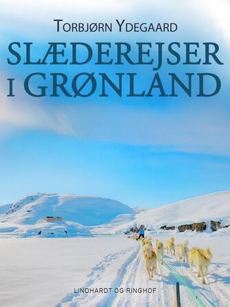 Torbjørn Ydegaard: Slæderejser i Grønland