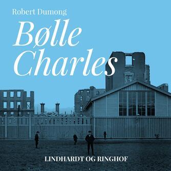 Robert Dumong: Bølle Charles