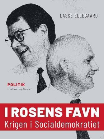 Lasse Ellegaard: I rosens favn : krigen i Socialdemokratiet