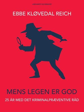 Ebbe Kløvedal Reich: - mens legen er god : 25 år med Det Kriminalpræventive Råd
