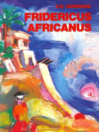 H. E. Sørensen (f. 1940): Fridericus Africanus : de danske på Guldkysten : roman